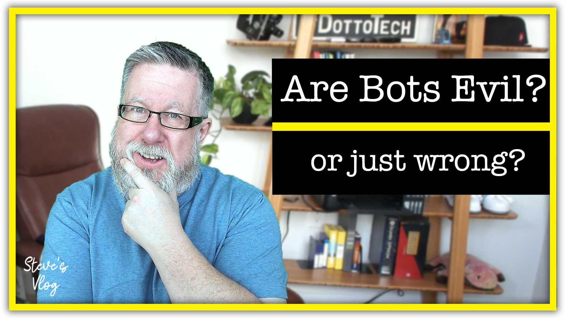 Bots Be Evil?
