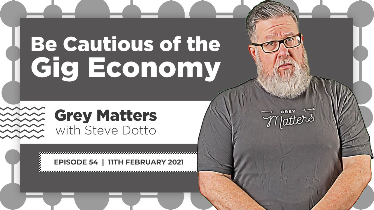 Be Cautious of the Gig Economy - GM 54 - Steve Dotto