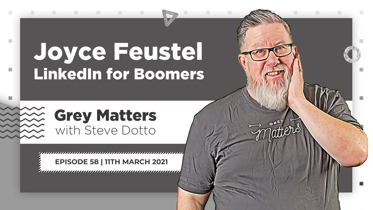 joyce-feustel-linkedin-for-boomers-grey-matters-podcast-gm58
