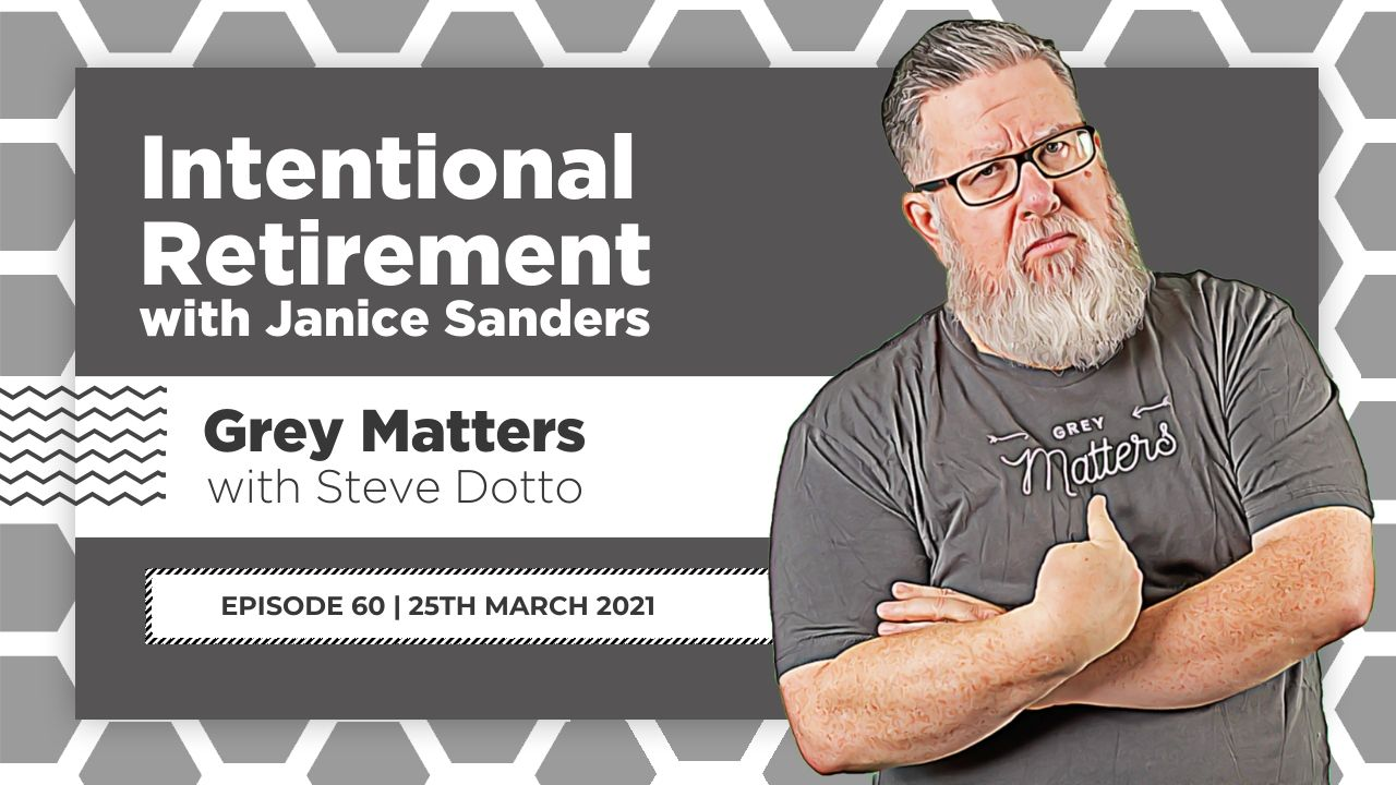 Intentional-retirement-janice-sanders-grey-matters-podcast-steve-dotto-dottotech