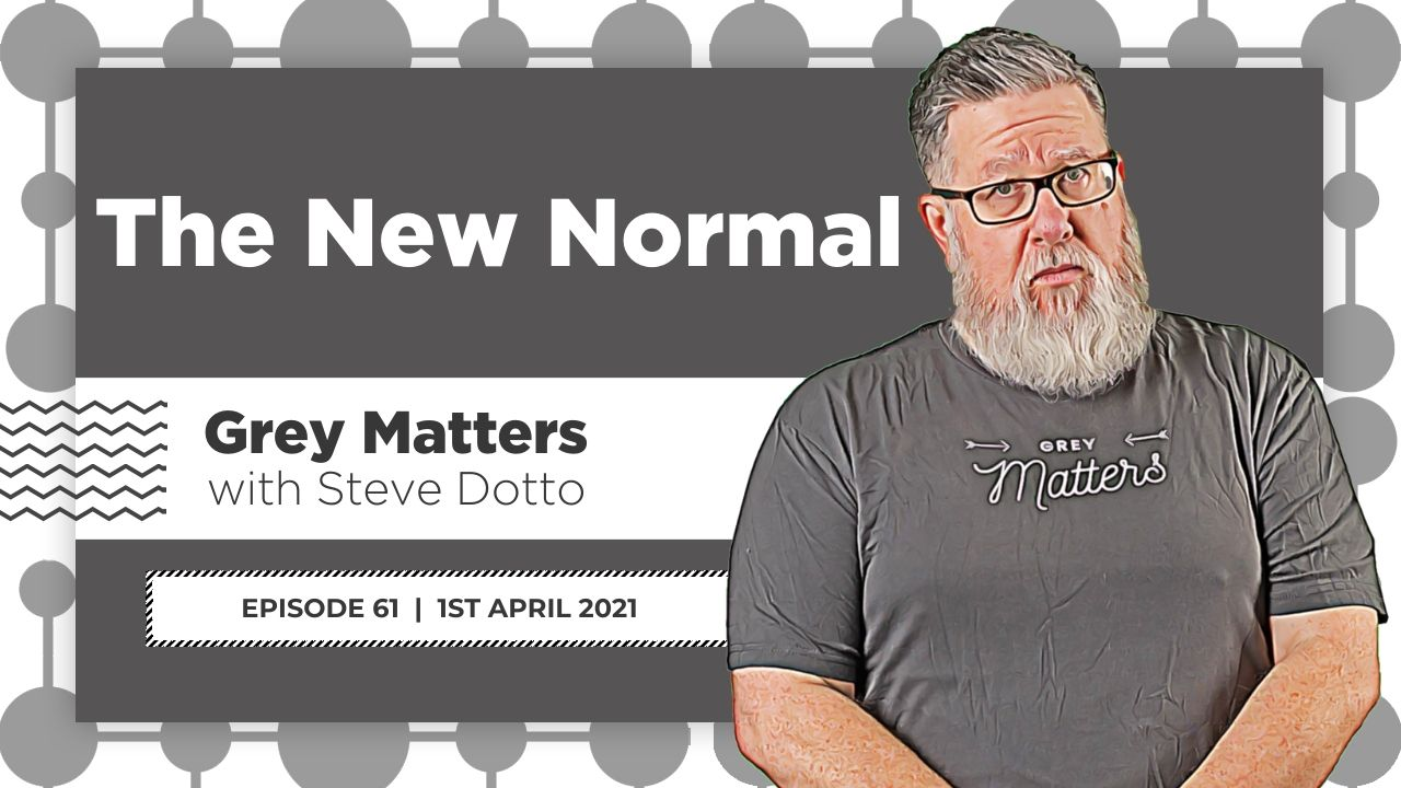 new-normal-grey-matters-podcast-steve-dotto