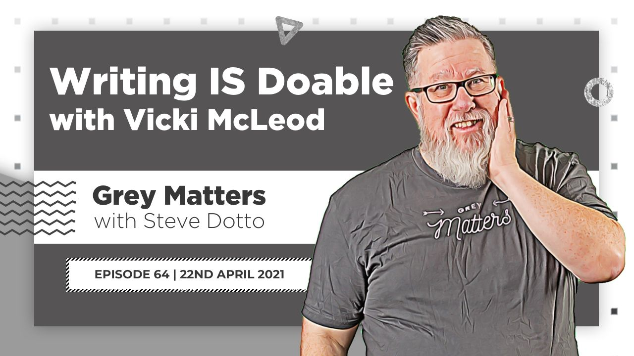 writing-is-doable-grey-matters-podcast-steve-dotto-vicki-mcleod