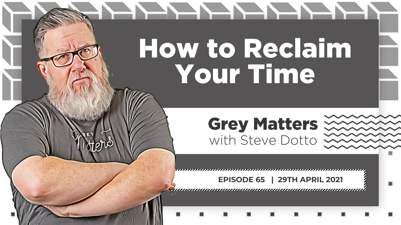 how-to-reclaim-your-time-grey-matters-podcast-dottotech