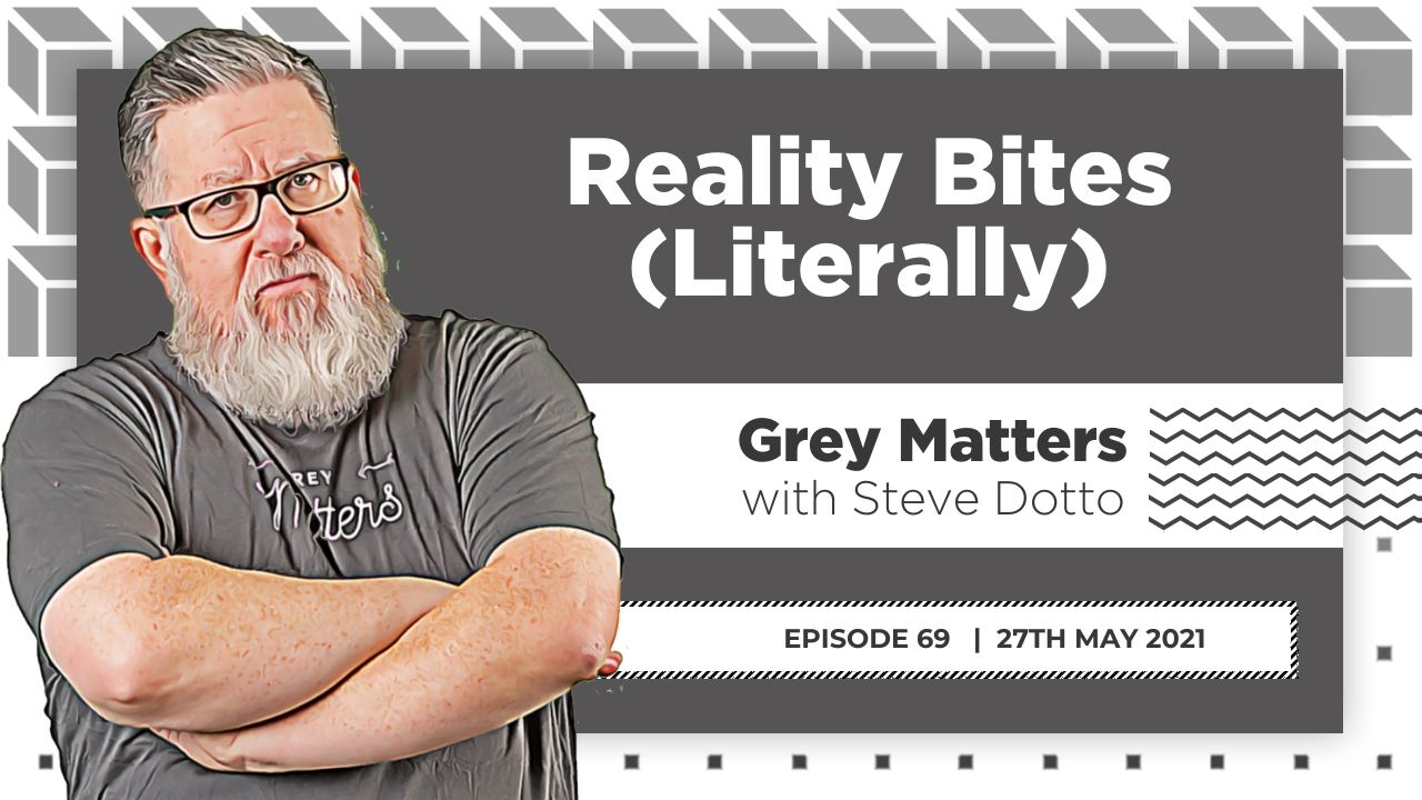 reality-bites-literally-grey-matters-podcast-steve-dotto