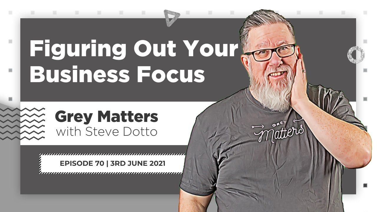 finding-out-your-business-focus-gm70-steve-dotto-dottotech-grey-matters-podcast